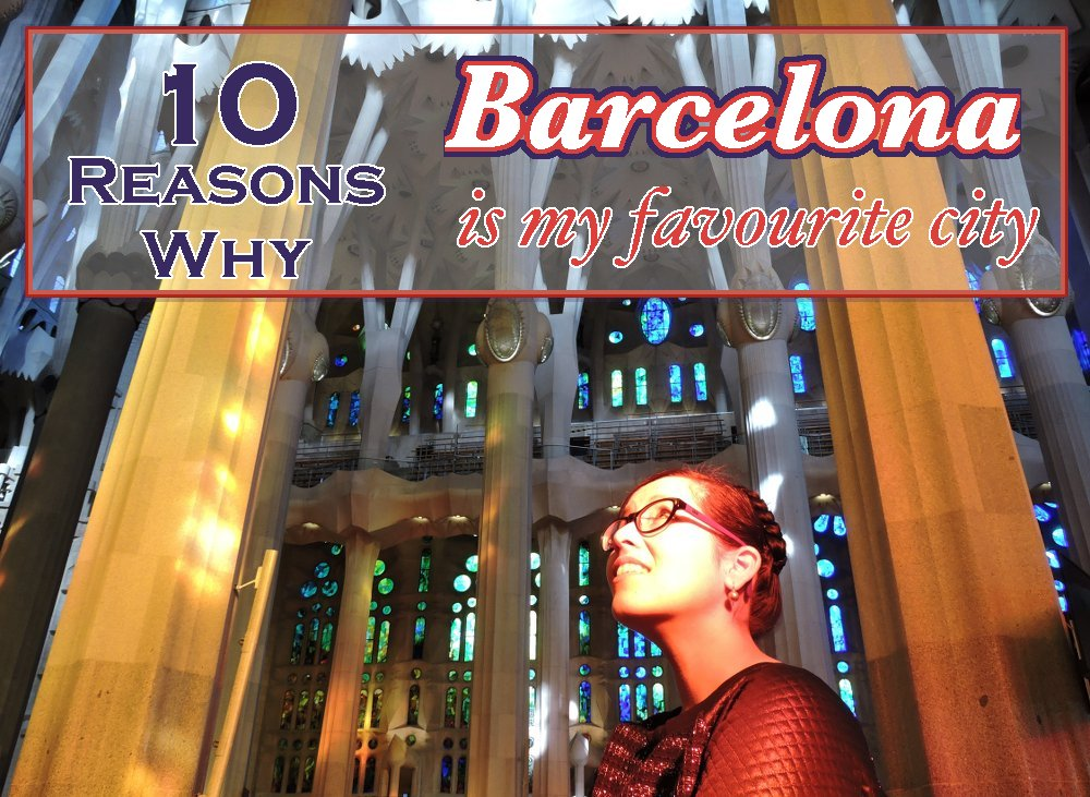 10 Reasons Why Barcelona is my Favourite City